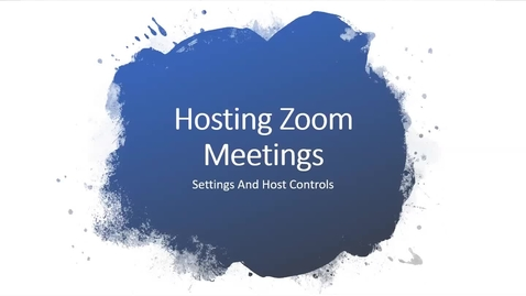 Thumbnail for entry How to Host a Zoom Meeting - Settings and Controls