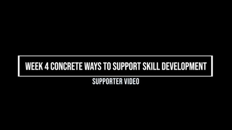 Thumbnail for entry Week 4 Concrete Ways to Support Skill Development, Supporter