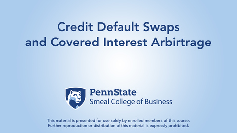 Thumbnail for entry Topic 24 - Section 3 Credit Default Swaps and Covered Interest Arbirtrage