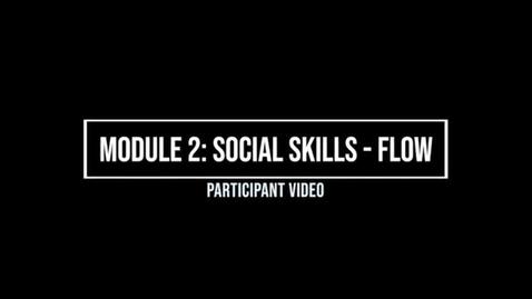 Thumbnail for entry Module 2: Social Skills: Flow - Participant Video