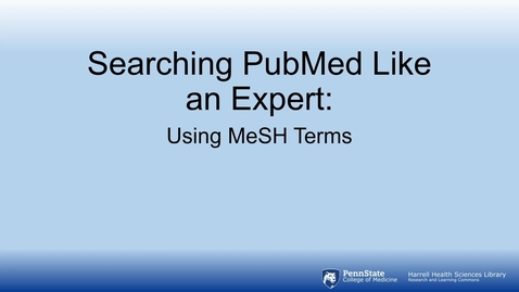 Thumbnail for entry Searching PubMed Like An Expert: Using MeSH Terms - Quiz