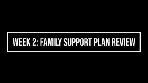 Thumbnail for entry Week 2 Family Support Plan Review