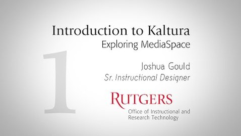 Thumbnail for entry Introduction to Kaltura, Exploring MediaSpace-Rutgers