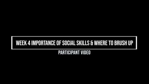 Thumbnail for entry Week 4 Importance of Social Skills & When to Brush Up
