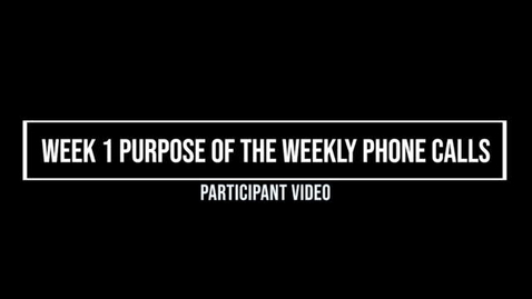 Thumbnail for entry Week 1 Purpose of  Weekly Phone Calls
