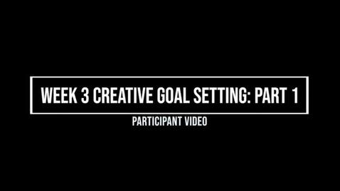 Thumbnail for entry Week 3 Creative Goal Setting Part I