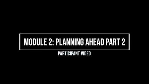 Thumbnail for entry Module 2: Planning Ahead Part 2 - Participant