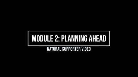 Thumbnail for entry Module 2: Planning Ahead - Natural Supporter
