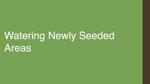 Thumbnail for entry Watering Newly Seeded Areas