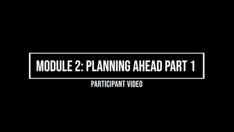 Thumbnail for entry Module 2: Planning Ahead Part 1 - Participant