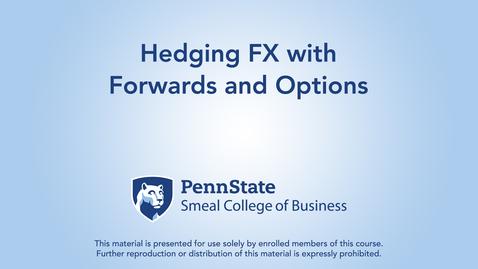 Thumbnail for entry Topic 23 - Section 4 Hedging FX with Forwards and Options