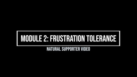 Thumbnail for entry Module 2: Frustration Tolerance - Natural Supporter