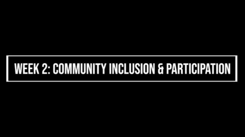 Thumbnail for entry Week 2 Importance & Benefits of Community Inclusion & Participation
