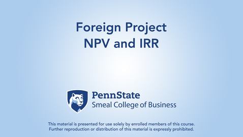 Thumbnail for entry Topic 23 - Section 5 Foreign Project NPV and IRR