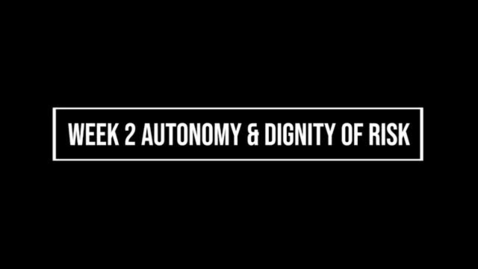 Thumbnail for entry Week 2 Autonomy & Dignity of Risk