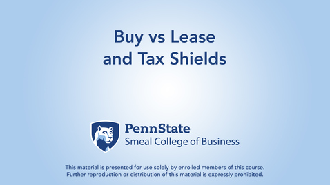 Thumbnail for entry Topic 21 - Section 3 Buy vs Lease and Tax Shields