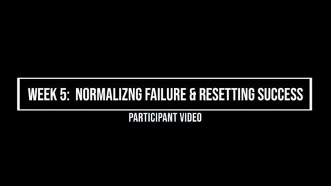 Thumbnail for entry Week 5 Normalizing Failure & Resetting Success, Participant