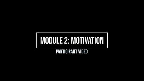 Thumbnail for entry Module 2: Motivation - Participant