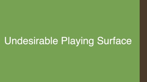 Thumbnail for entry Undesirable Playing Surface