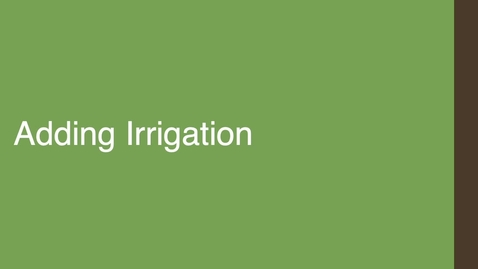 Thumbnail for entry Adding Irrigation