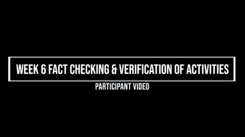 Thumbnail for entry Week 6 Fact Checking & Verification of Activities, Participant