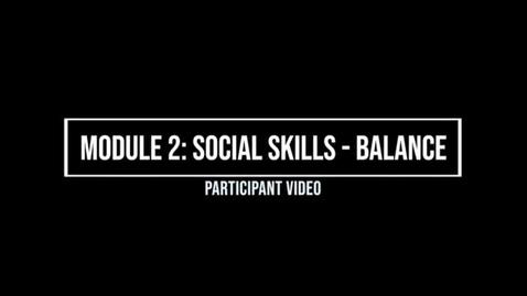 Thumbnail for entry Module 2: Social Skills: Balance - Participant Video
