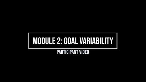 Thumbnail for entry Module 2: Goal Variability - Participant Video