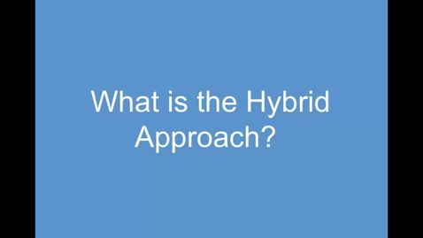Thumbnail for entry 1. What is the Hybrid Approach