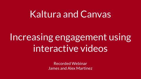 Thumbnail for entry Kaltura and Canvas  Increasing engagement using interactive videos (webinar)