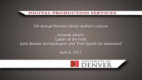 """Thumbnail for entry Author Lecture - Amanda Adams : """"Ladies of the Field : Early Women Archaeologists and Their Search for Adventure"""""""