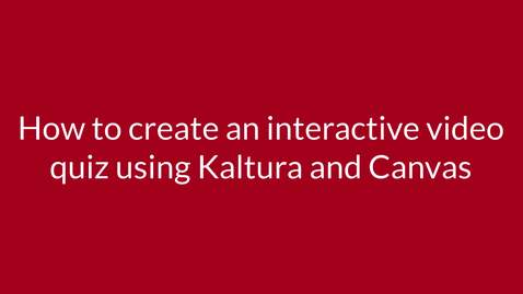 Thumbnail for entry How to create interactive video quiz questions using Kaltura and Canvas Assignments