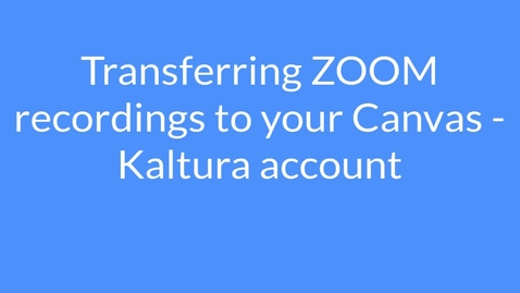 Thumbnail for entry Transferring ZOOM recordings to your Canvas Kaltura account