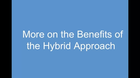 Thumbnail for entry 2. Benefits of Hybrid Approach