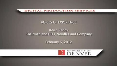 Thumbnail for entry Voices of Experience: Kevin Reddy, Chairman and CEO of Noodles and Company