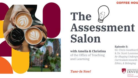 Thumbnail for entry The Assessment Salon. Episode 5: Re-Shaping Undergraduate Curriculum towards JEDI, Ethics, & Belonging with Dr. Chris GauthierDickey & Dr. Scott Leutenegger