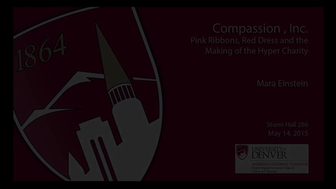 Thumbnail for entry Compassion Inc:  Pink Ribbons Red Dress and the Making of the Hyper Charity with Mara Einstein MFJS Marsico Lecture Series
