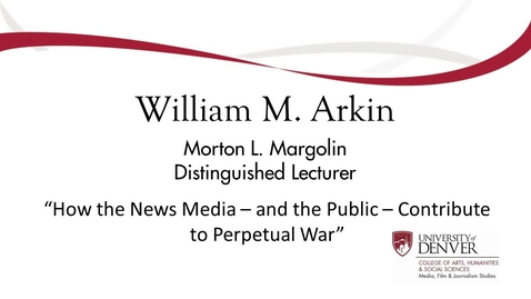Thumbnail for entry Bill Arkin: How the News Media — and the Public — Contribute to Perpetual War