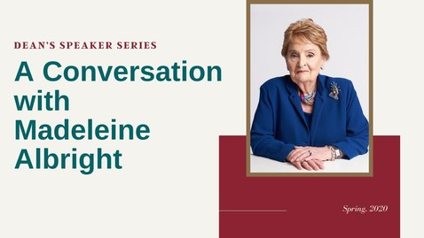 Thumbnail for entry Dean's 2020 Speaker SeriesA Conversation with Madeleine Albright