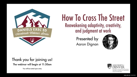 Thumbnail for entry Accelerate Webinar Series: How To Cross The Street - Reawakening adaptivity, creativity, and judgment at work