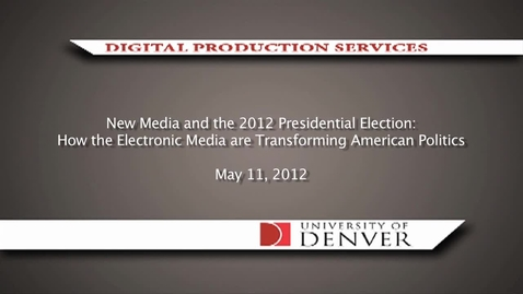 Thumbnail for entry New Media and the 2012 Presidential Election: How the Electronic Media are Transforming American Politics