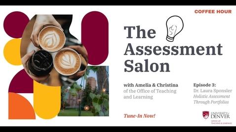 Thumbnail for entry The Assessment Salon. Episode 3: Holistic Assessment Through Portfolios with Dr. Laura Sponsler