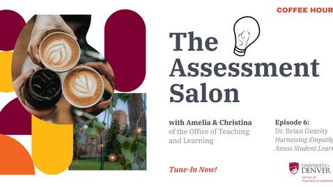 Thumbnail for entry The Assessment Salon. Episode 6: Harnessing Empathy to Assess Student Learning with Dr. Brian Gearity