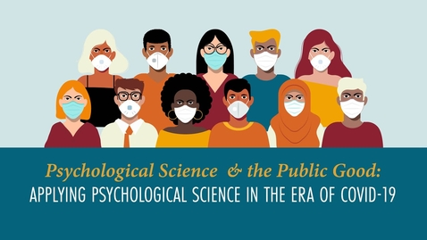 Thumbnail for entry Psychological Science and the Public Good: Applying Psychological Science in the Era of COVID-19