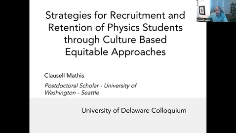 Thumbnail for entry Clausell Mathis, UW 9/22/2021  | Strategies for Recruitment and Retention of Physics Students through Culture Based Equitable Approaches