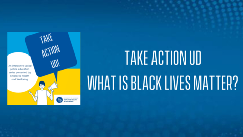 Thumbnail for entry TakeActionUD: Session 4   What is Black Lives Matter?