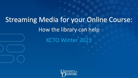 Thumbnail for entry Streaming Media for Your Online Course: How the Library Can Help