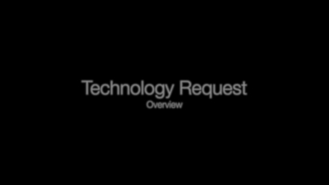 Thumbnail for entry Technology Request Overview