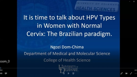 Thumbnail for entry It is time to talk about HUMAN PAPILLOMAVIRUS Types in Women with Normal Cervix: The Brazilian paradigm, Ngozi Dom-Chima