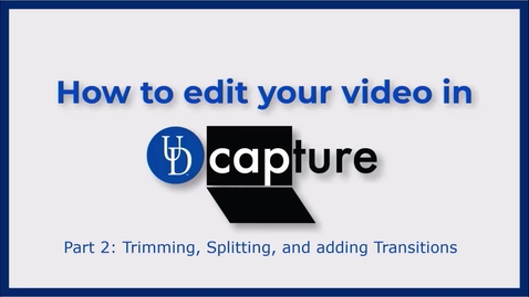 Thumbnail for entry UD Capture Editing - Part 2