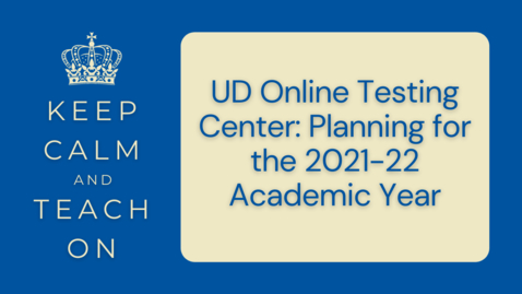Thumbnail for entry KCTO: UD Online Testing Center: Planning for the 2021-22 Academic Year